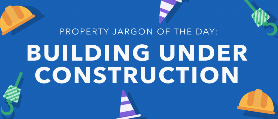 Property jargon of the day: Building under construction