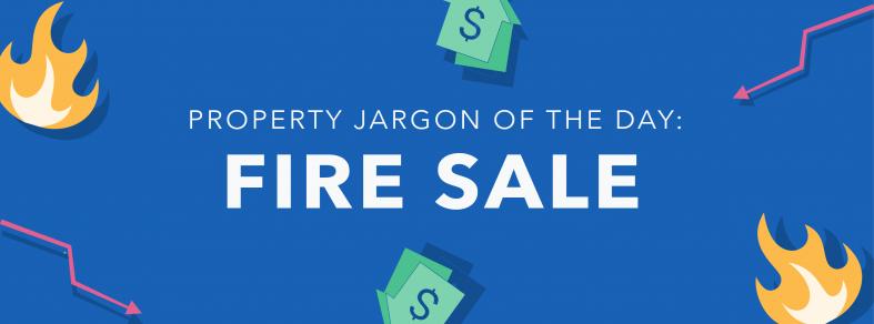 Property jargon: Fire Sale