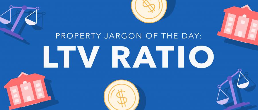 Property jargoN: LTV ratio