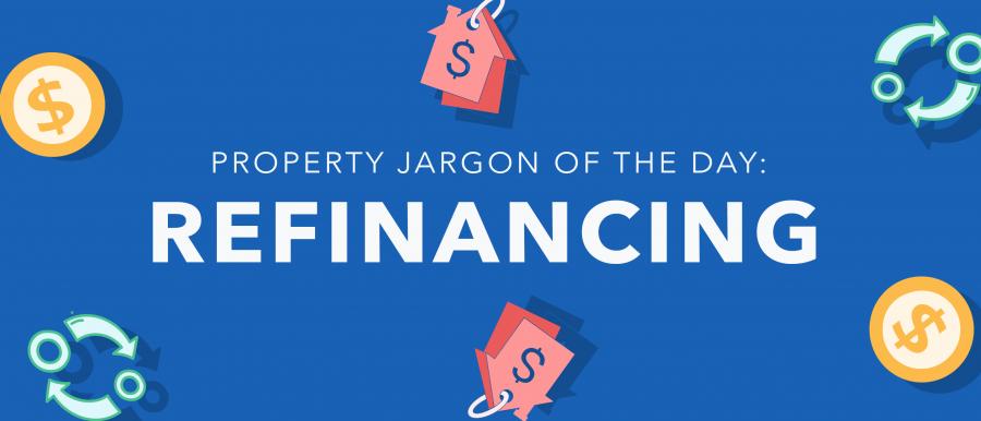 Property jargon: Refinancing