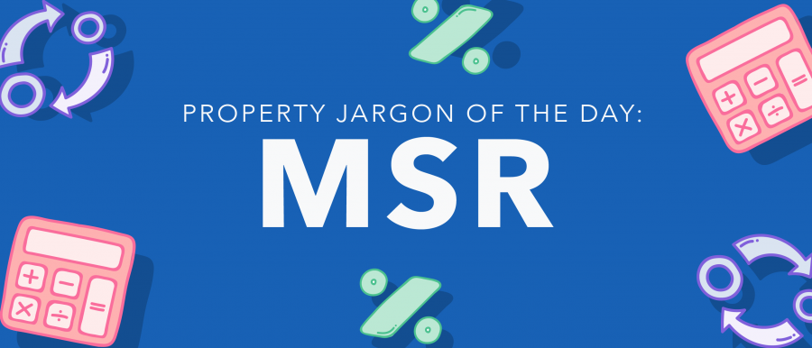 Property Jargon of the Day: MSR