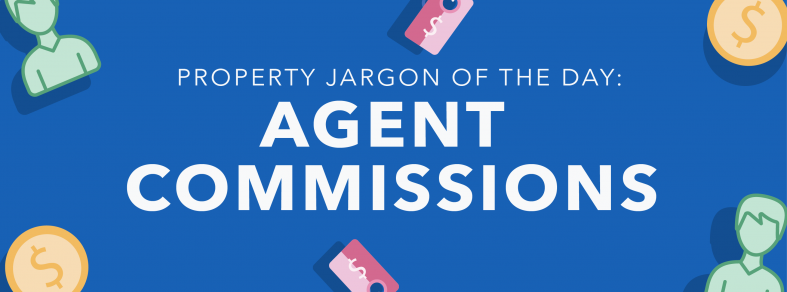Property jargon of the day: Agent Commissions