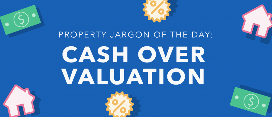 Property jargon of the day: Cash over valuation