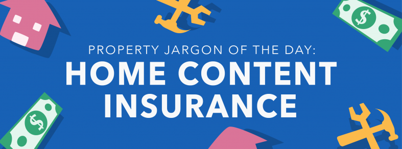 Property jargon of the day: Home content insurance