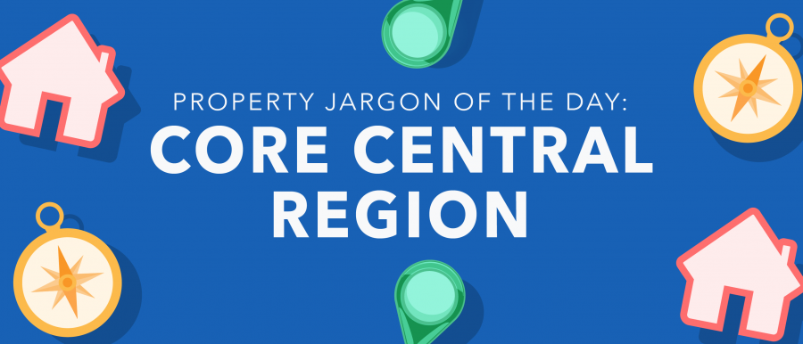 Property jargon of the day: Core Central Region